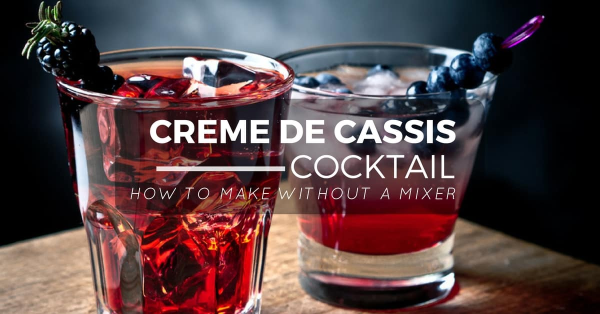 How to Make an Amazing Creme De Cassis Cocktails Without a Mixer