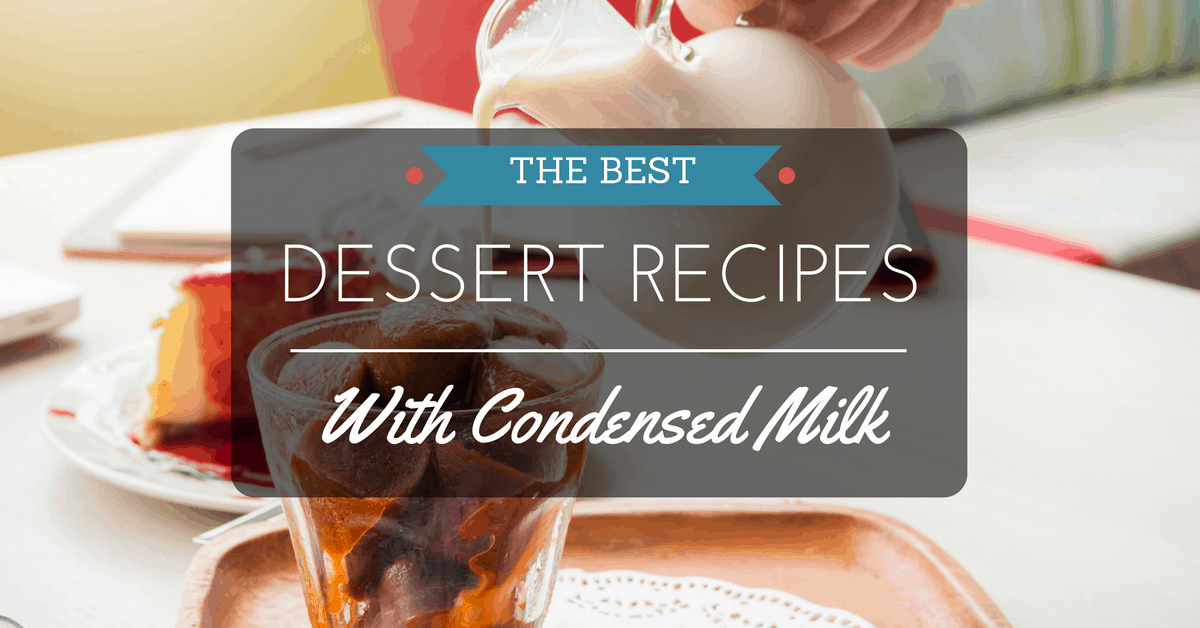 What Are The Best Dessert Recipes With Condensed Milk? Simple and Easy!