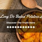 How Long Do Baked Potatoes Last? Discover The Truth Here