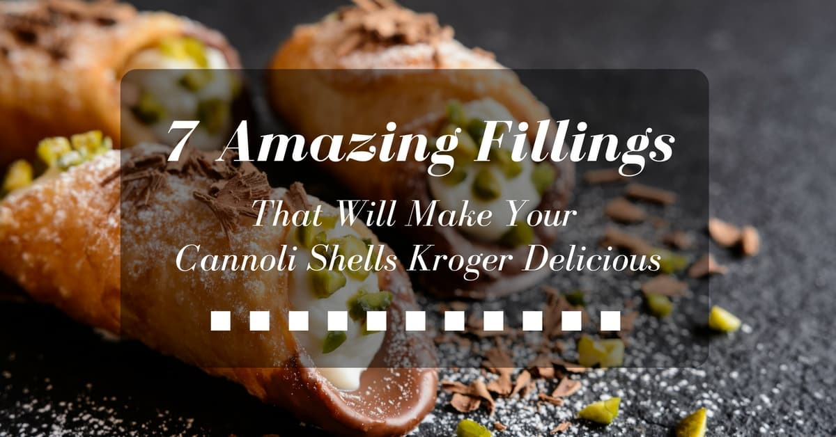 7 Amazing Fillings That Will Make Your Cannoli Shells Kroger Delicious