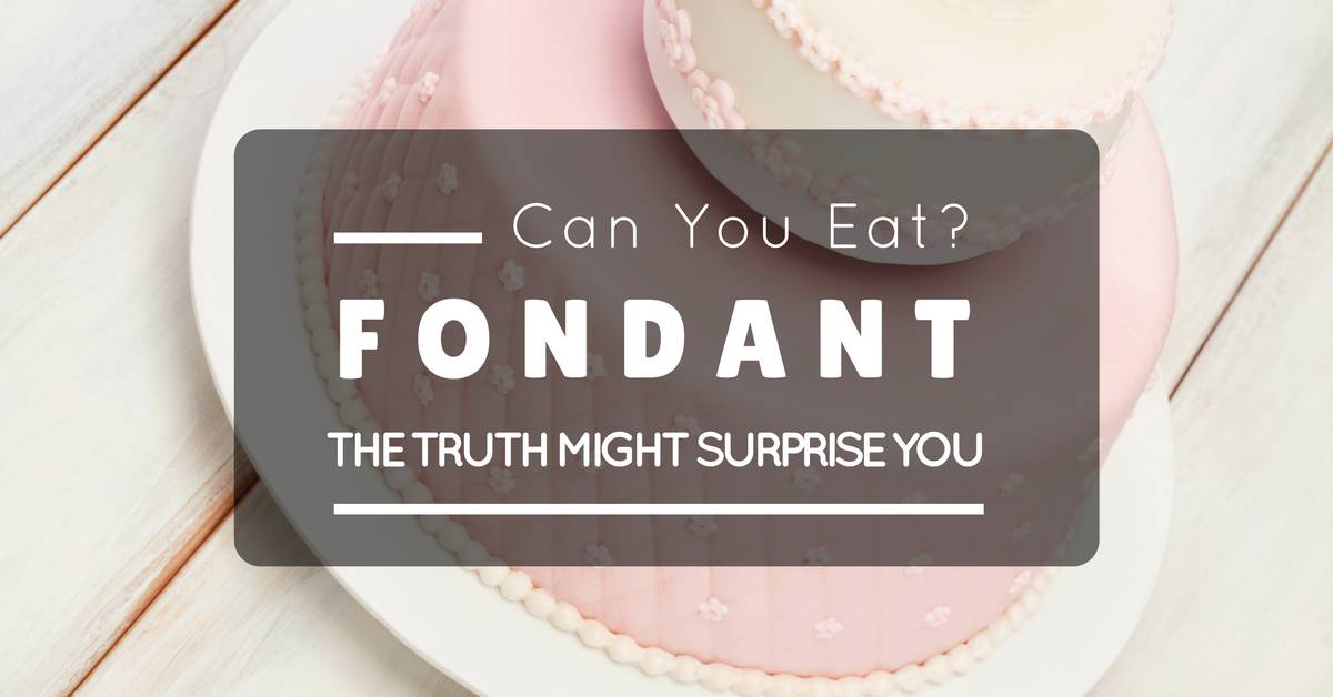 Can You Eat Fondant? The Truth Might Surprise You
