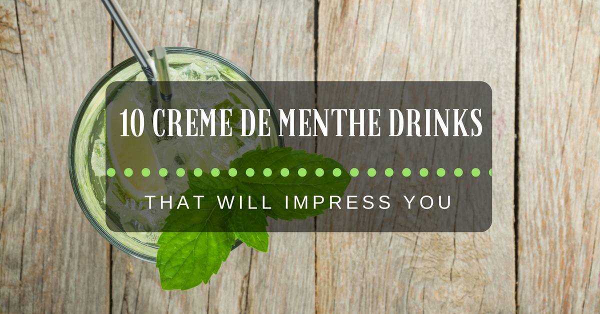 10 Creme De Menthe Drinks That Will Impress You