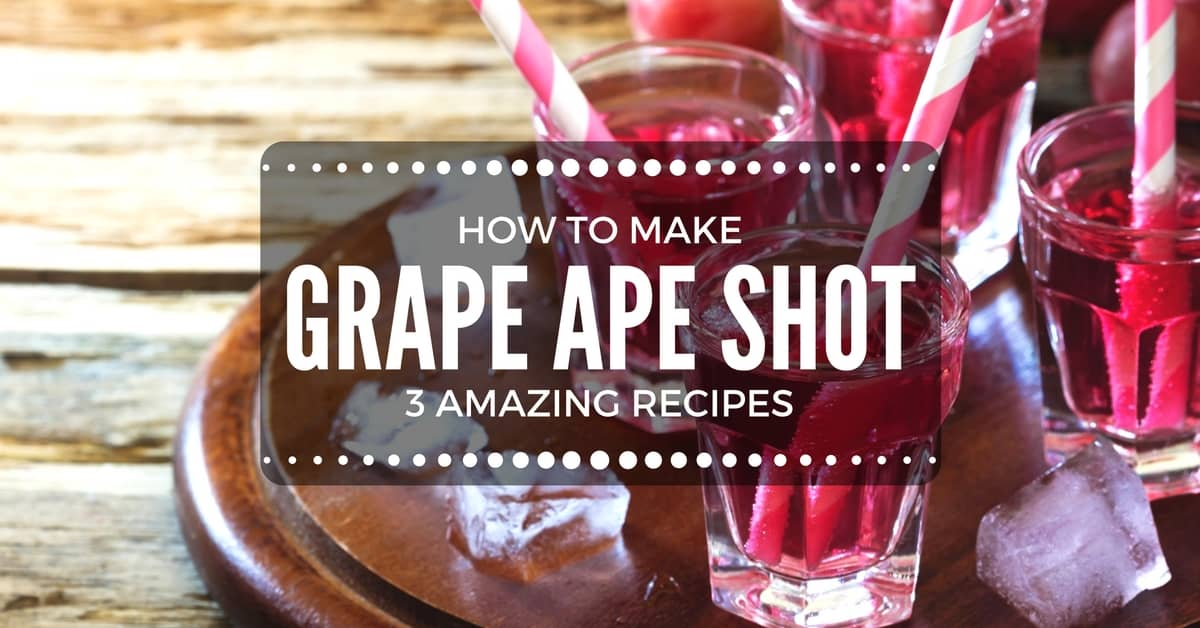 3 Amazing Recipes On How To Make The Perfect Grape Ape Shot