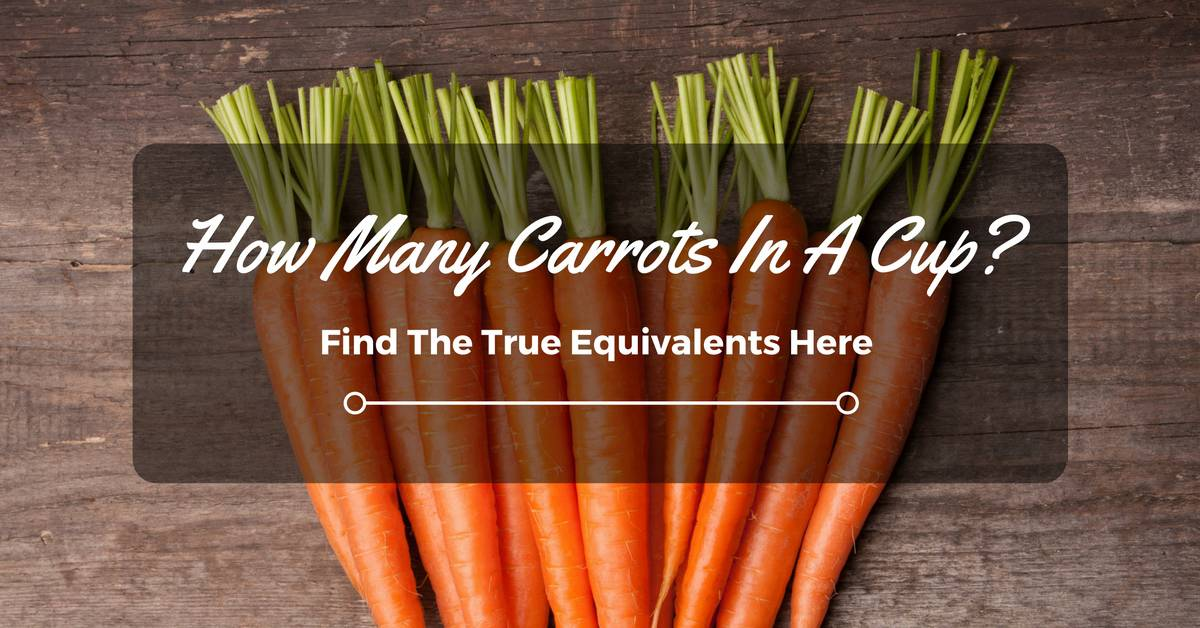 How Many Carrots In A Cup? Find The True Equivalents Here